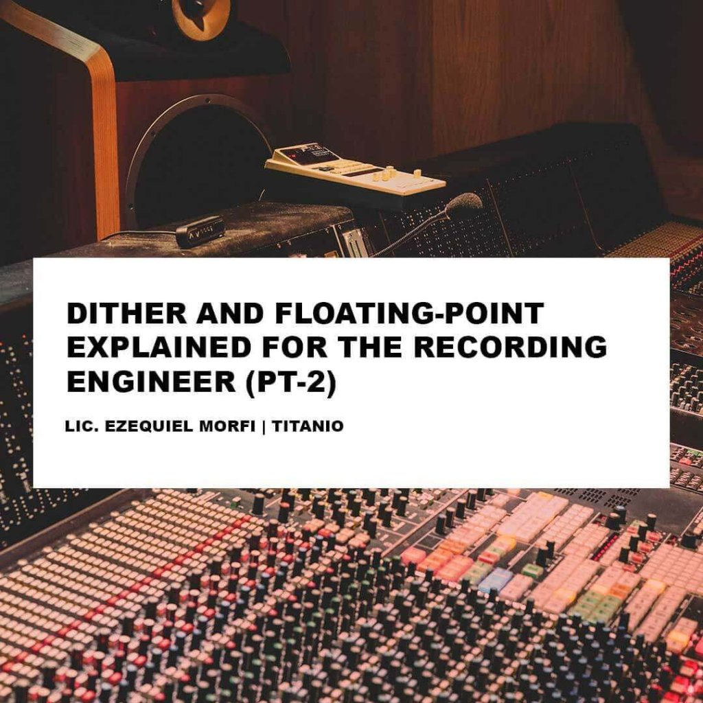 DITHER AND FLOATING-POINT EXPLAINED FOR THE RECORDING ENGINEER (Pt2)